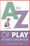 A-Z of Play in Early Childhood, Moyles, Janet, 0335246389
