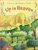 Up in Heaven, Emma Chichester Clark, 0385746385