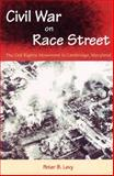 Civil War on Race Street : The Civil Rights Movement in Cambridge, Maryland, Peter B. Levy, 0813026385