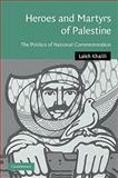 Heroes and Martyrs of Palestine : The Politics of National Commemoration, Khalili, Laleh, 0521106389