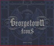 Limited Edition Georgetown Icons, Little, Leslie J., 0615186386