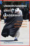 Understanding Shiite Leadership : The Art of the Middle Ground in Iran and Lebanon, Mishal, Shaul and Goldberg, Ori, 1107046386