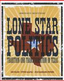 Lone Star Politics : Tradition and Transformation in Texas, Collier, Ken and Galatas, Steven, 1604266384
