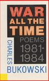 War All the Time : Poems, 1981-1984, Bukowski, Charles, 0876856385
