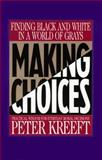 Making Choices : Practical Wisdom for Everyday Moral Decisions, Kreeft, Peter, 0892836385