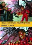 Issues in Cultural Tourism Studies, Smith, Melanie K., 0415256380