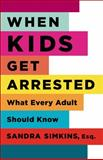 When Kids Get Arrested : What Every Adult Should Know, Simkins, Sandra, 0813546389