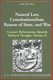 Natural Law, Constitutionalism, Reason of State, and War : Counter-Reformation Spanish Political Thought, Fernández-Santamaría, J. A., 0820476382