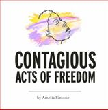 Contagious Acts of Freedom : A Collection of Poems and Memoirs, Simone, Amelia, 0989496384