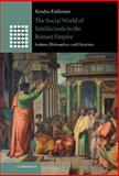 The Social World of Intellectuals in the Roman Empire : Sophists, Philosophers, and Christians, Eshleman, Kendra, 1107026385