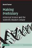 Making Prehistory : Historical Science and the Scientific Realism Debate, Turner, Derek, 1107406382