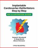 Implantable Cardioverter-Defibrillators Step by Step : An Illustrated Guide, Sinnaeve, Alfons F. and Stroobandt, Roland X., 1405186380