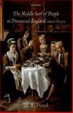 The Middle Sort of People in Provincial England, 1600-1750, French, H. R., 0199296383