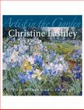 Artist in the Garden Christine Lashley : Plein Air and Studio Paintings, Lashley, Christine, 0615466389