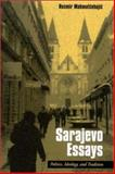 Sarajevo Essays : Politics, Ideology, and Tradition, Mahmutcehajic, Rusmir, 0791456382