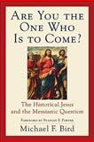 Are You the One Who Is to Come? : The Historical Jesus and the Messianic Question, Bird, Michael F., 0801036380