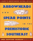 Arrowheads and Spear Points in the Prehistoric Southeast, Linda Crawford Culberson, 0878056386
