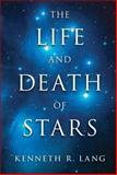 The Life and Death of Stars, Kenneth R. Lang, 110701638X