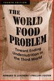 The World Food Problem : Toward Ending Undernutrition in the Third World, Leathers, Howard D. and Foster, Phillips, 1588266389