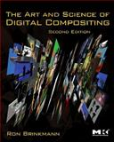 The Art and Science of Digital Compositing : Techniques for Visual Effects, Animation and Motion Graphics, Brinkmann, Ron, 0123706386