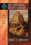 Encountering the Book of Genesis, Arnold, Bill T., 0801026385