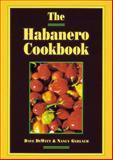 The Habanero Cookbook, Dave DeWitt and Nancy Gerlach, 0898156386