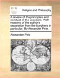 A Review of the Principles and Conduct of the Seceders with Reasons of the Author's Separation from the Burghers in Particular by Alexander Pirie, Alexander Pirie, 1140746383