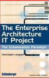 The Enterprise Architecture IT Project : The Urbanisation Paradigm, Longépé, Christophe, 1903996384