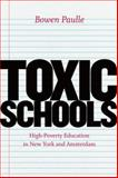 Toxic Schools : High-Poverty Education in New York and Amsterdam, Paulle, Bowen, 022606638X