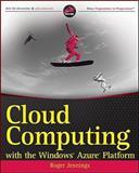 Cloud Computing with the Windows Azure Platform, Roger Jennings, 0470506385