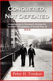 Conquered, Not Defeated : Growing up in Denmark During the German Occupation of World War Two, Tveskov, Peter H., 1555716385