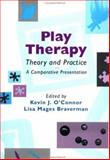 Play Therapy Theory and Practice : A Comparative Presentation, O'Connor, Kevin J. and Braverman, Lisa Mages, 0471106380