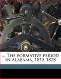 The Formative Period in Alabama, 1815-1828, Thomas Perkins Abernethy, 1176606387