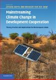 Mainstreaming Climate Change in Development Cooperation : Theory, Practice and Implications for the European Union, van der Grijp, Nicolien, 1107696380