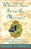 Whose Face Is in the Mirror? : The Story of One Woman's Journey from the Nightmare of Domestic Abuse to True Healing, Dianne Schwartz, 1561706388