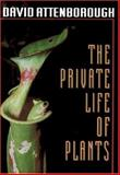 The Private Life of Plants : A Natural History of Plant Behaviour, Attenborough, David, 0691006393