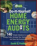 Do-It-Yourself Home Energy Audits : 101 Simple Solutions to Lower Energy Costs, Increase Your Home's Efficiency, and Save the Environmen, Findley, David, 0071636390