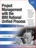 Project Management with the IBM Rational Unified Process : Lessons from the Trenches, Gibbs, R. Dennis, 0321336399