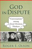 God in Dispute : Conversations among Great Christian Thinkers, Olson, Roger E., 0801036399
