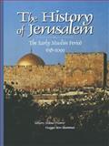 The History of Jerusalem : The Early Muslim Period, 638-1099, Ben-Shammai, Haggai, 0814766390