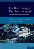 On Becoming a Psychotherapist : The Personal and Professional Journey, Klein, Robert H. and Bernard, Harold S., 0199736391