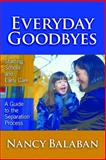 Everyday Goodbyes, Nancy Balaban, 0807746398