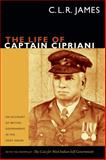 The Life of Captain Cipriani : An Account of British Government in the West Indies, with the Pamphlet the Case for West Indian Self Government, James, C. L. R., 0822356392