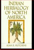 Indian Herbalogy of North America, Alma R. Hutchens, 0877736391