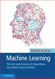 Machine Learning : The Art and Science of Algorithms That Make Sense of Data, Flach, Peter A., 1107096391