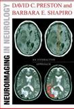 Neuroimaging in Neurology : An Interactive Approach, Preston, David C. and Shapiro, Barbara E., 1416046399