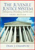 The Juvenile Justice System : Delinquency, Processing and the Law, Champion, Dean J., 0130166391