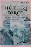 The Third Force : ANGAU's New Guinea War, 1942-46, Powell, Alan, 0195516397
