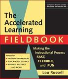 The Accelerated Learning Fieldbook : Making the Instructional Process Fast, Flexible, and Fun, Russell, Louise B., 0787946397