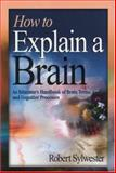 How to Explain a Brain : An Educator's Handbook of Brain Terms and Cognitive Processes, Sylwester, Robert, 1412906393